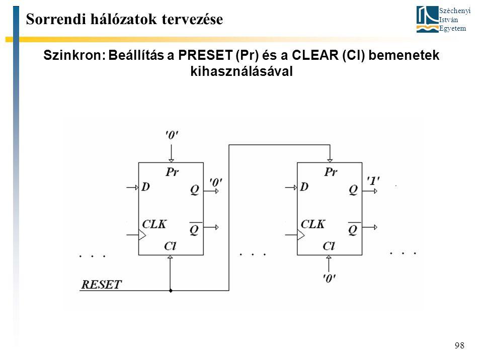Széchenyi István Egyetem 98 Szinkron: Beállítás a PRESET (Pr) és a CLEAR (Cl) bemenetek kihasználásával Sorrendi hálózatok tervezése