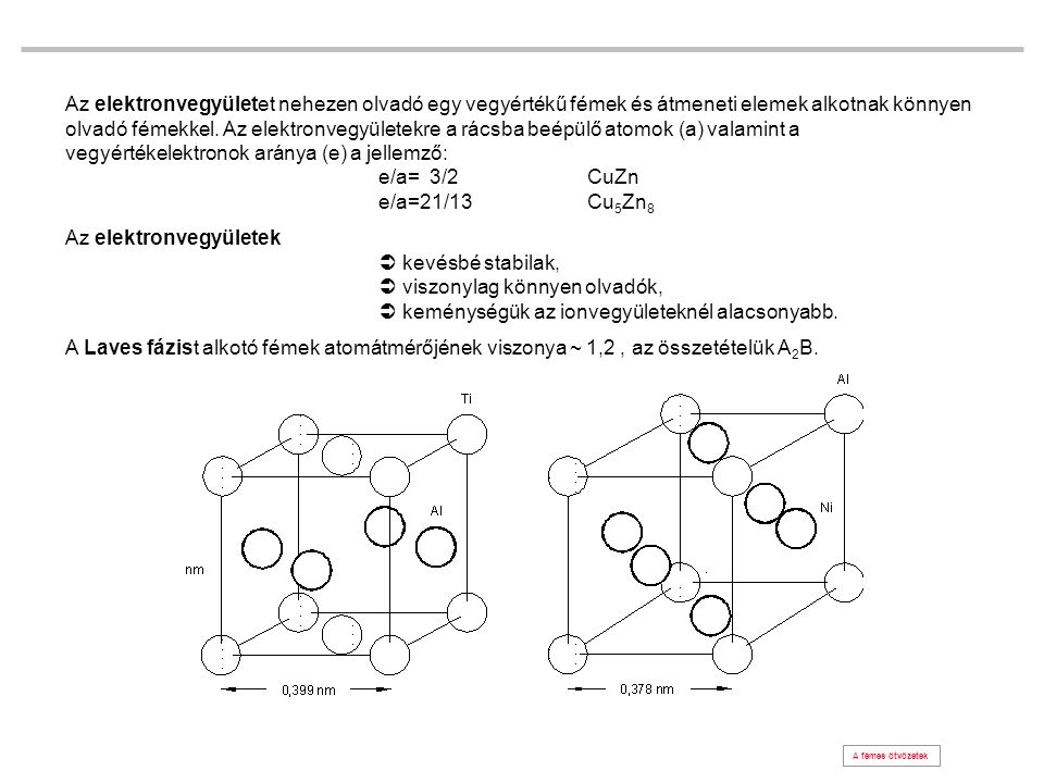 Az elektronvegyületet nehezen olvadó egy vegyértékű fémek és átmeneti elemek alkotnak könnyen olvadó fémekkel. Az elektronvegyületekre a rácsba beépül
