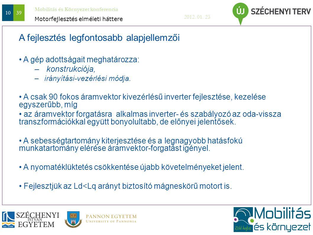 Mobilitás és Környezet konferencia 2012. 01. 23 1039 A fejlesztés legfontosabb alapjellemzői A gép adottságait meghatározza: – konstrukciója, –irányít