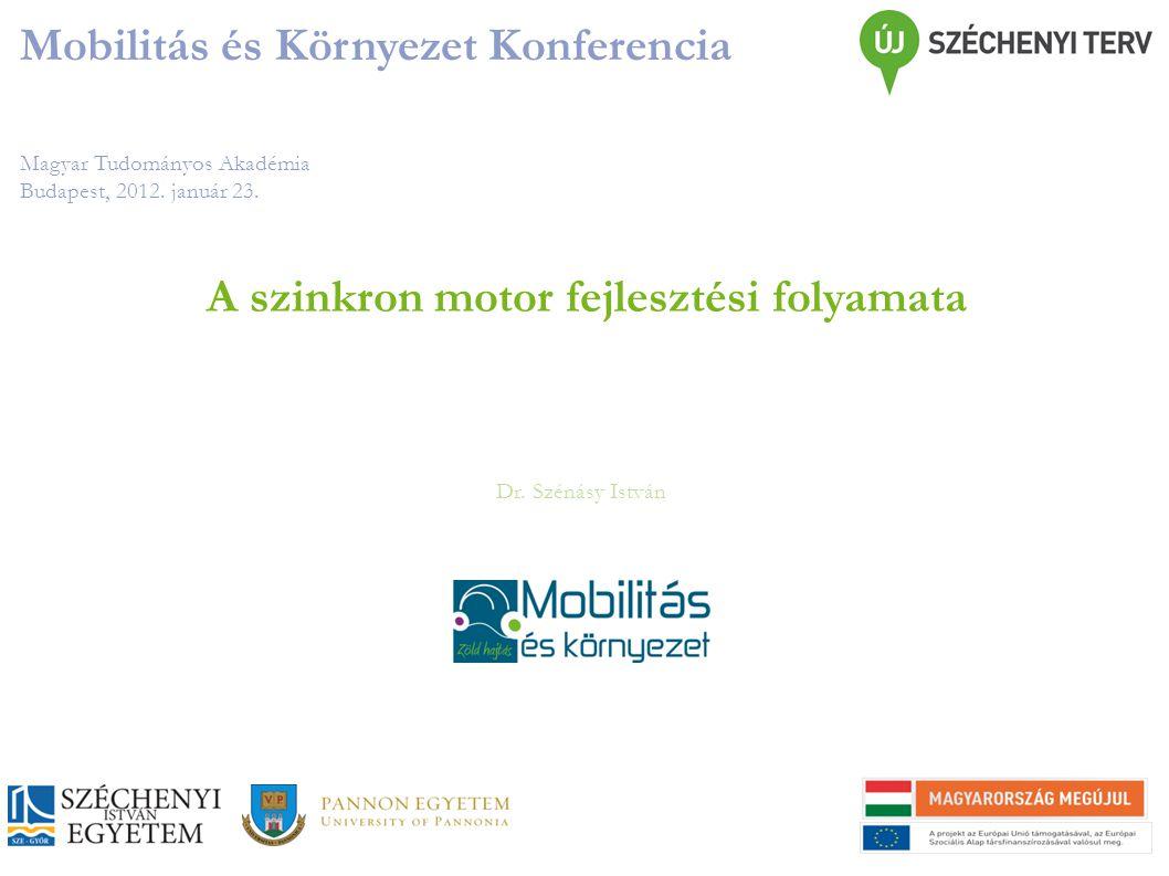 Magyar Tudományos Akadémia Budapest, 2012. január 23. Mobilitás és Környezet Konferencia Dr. Szénásy István A szinkron motor fejlesztési folyamata