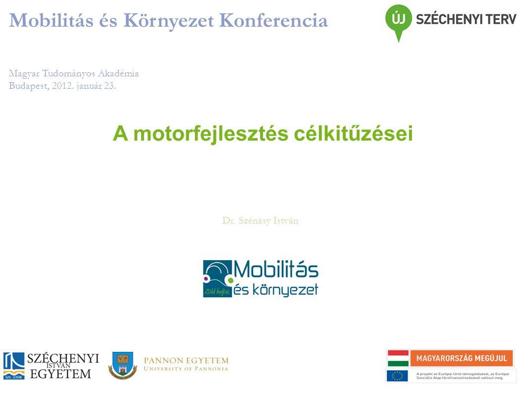 Magyar Tudományos Akadémia Budapest, 2012. január 23. Mobilitás és Környezet Konferencia Dr. Szénásy István A motorfejlesztés célkitűzései