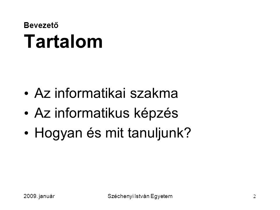 2009. januárSzéchenyi István Egyetem2 Bevezető Tartalom Az informatikai szakma Az informatikus képzés Hogyan és mit tanuljunk?
