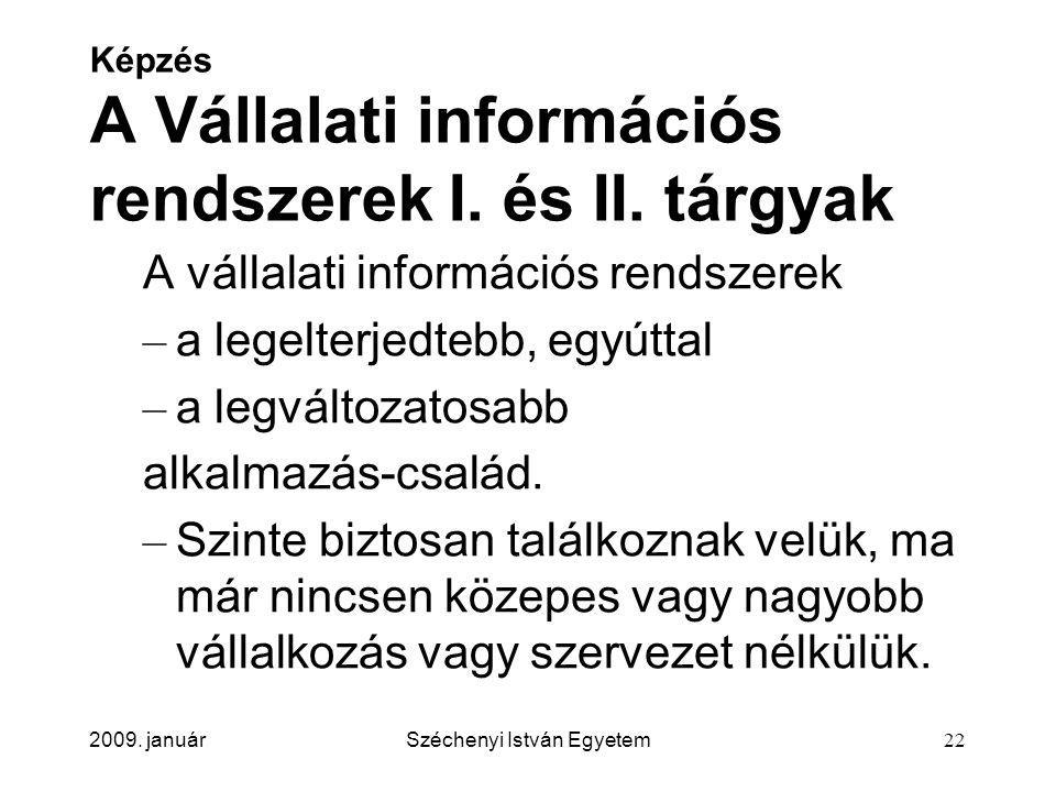 2009. januárSzéchenyi István Egyetem22 Képzés A Vállalati információs rendszerek I. és II. tárgyak A vállalati információs rendszerek – a legelterjedt