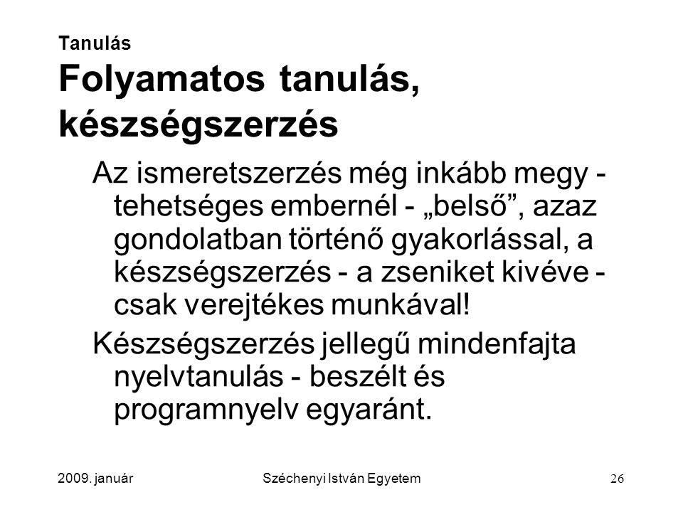 """2009. januárSzéchenyi István Egyetem26 Tanulás Folyamatos tanulás, készségszerzés Az ismeretszerzés még inkább megy - tehetséges embernél - """"belső"""", a"""
