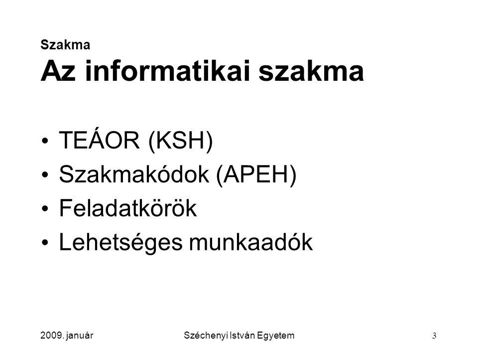 2009. januárSzéchenyi István Egyetem3 Szakma Az informatikai szakma TEÁOR (KSH) Szakmakódok (APEH) Feladatkörök Lehetséges munkaadók