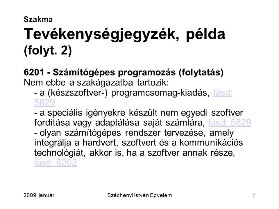 2009. januárSzéchenyi István Egyetem7 Szakma Tevékenységjegyzék, példa (folyt. 2) 6201 - Számítógépes programozás (folytatás) Nem ebbe a szakágazatba
