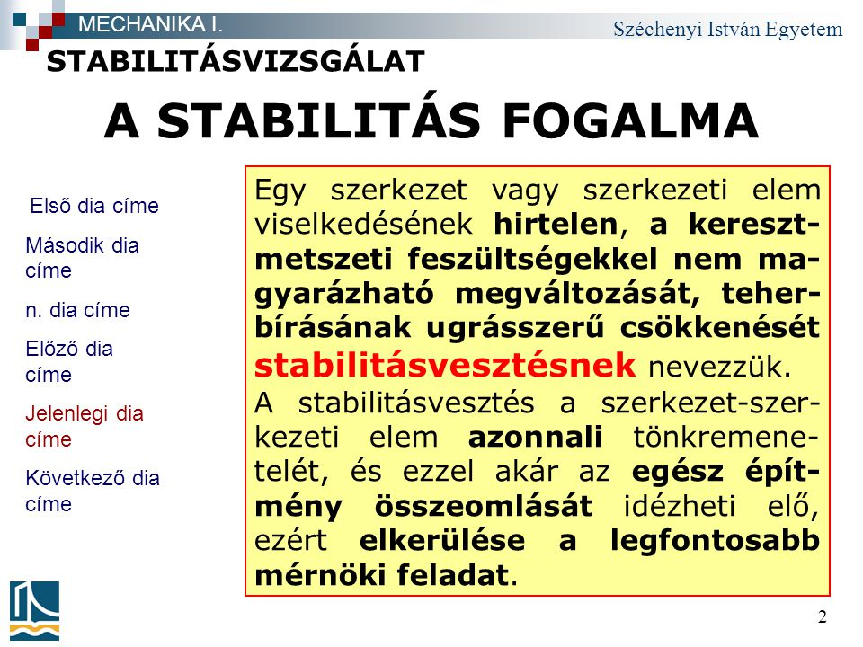Széchenyi István Egyetem 3 A STABILITÁSI ÁLLAPOTOK STABILITÁSVIZSGÁLAT MECHANIKA I.