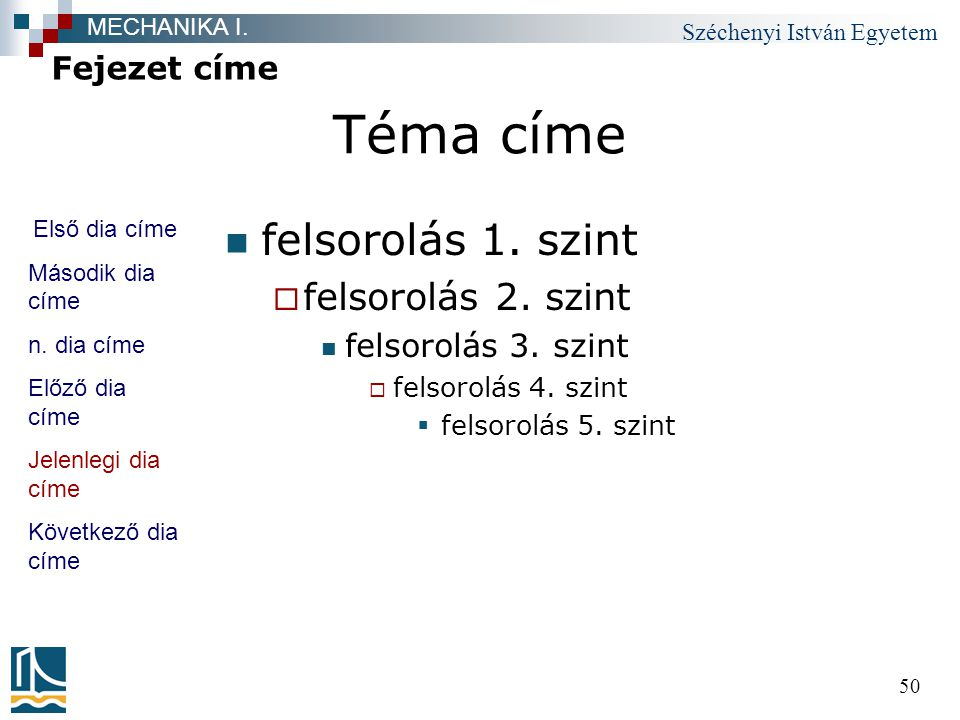Széchenyi István Egyetem 50 Téma címe felsorolás 1. szint  felsorolás 2. szint felsorolás 3. szint  felsorolás 4. szint  felsorolás 5. szint Fejeze