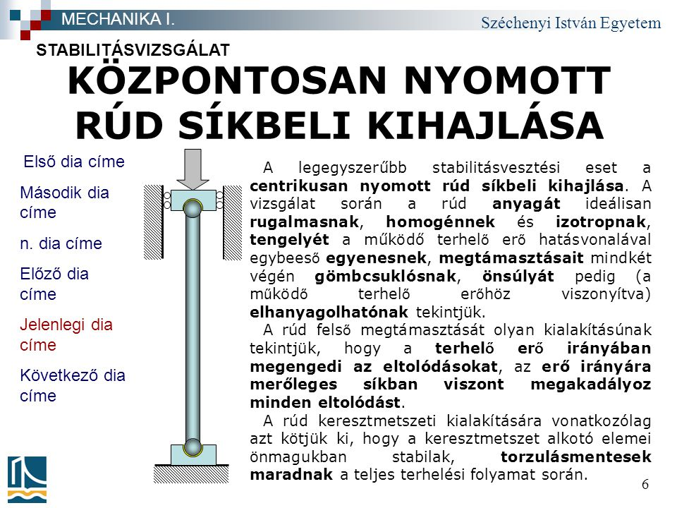 Széchenyi István Egyetem 17 A KRITIKUS ERŐ STABILITÁSVIZSGÁLAT MECHANIKA I.