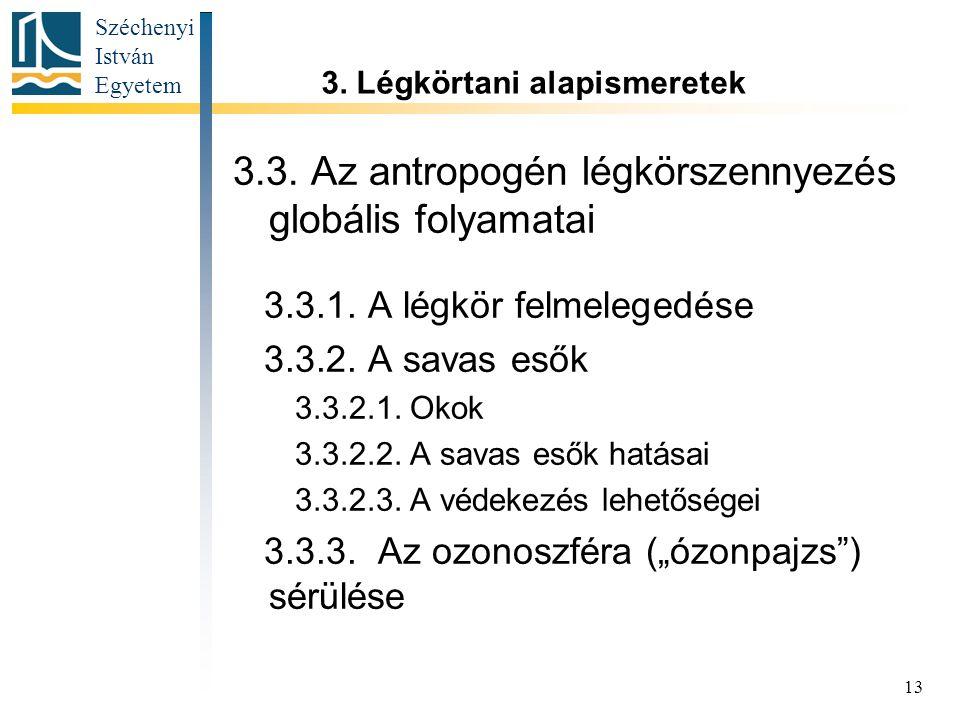 Széchenyi István Egyetem 13 3.3.Az antropogén légkörszennyezés globális folyamatai 3.3.1.