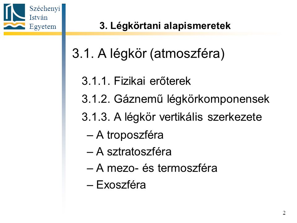 Széchenyi István Egyetem 2 3.1.A légkör (atmoszféra) 3.1.1.
