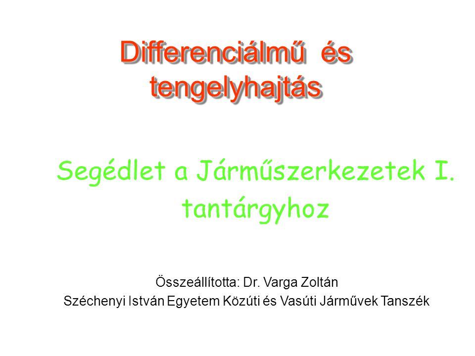 Differenciálmű és tengelyhajtás Összeállította: Dr. Varga Zoltán Széchenyi István Egyetem Közúti és Vasúti Járművek Tanszék Segédlet a Járműszerkezete