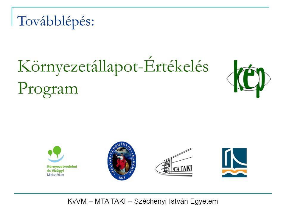Környezetállapot-Értékelés Program KvVM – MTA TAKI – Széchenyi István Egyetem Továbblépés: