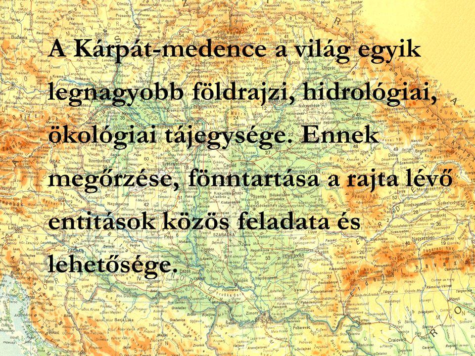 A Kárpát-medence a világ egyik legnagyobb földrajzi, hidrológiai, ökológiai tájegysége. Ennek megőrzése, fönntartása a rajta lévő entitások közös fela