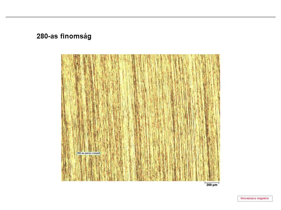 Mikroszkópos vizsgálatok 280-as finomság