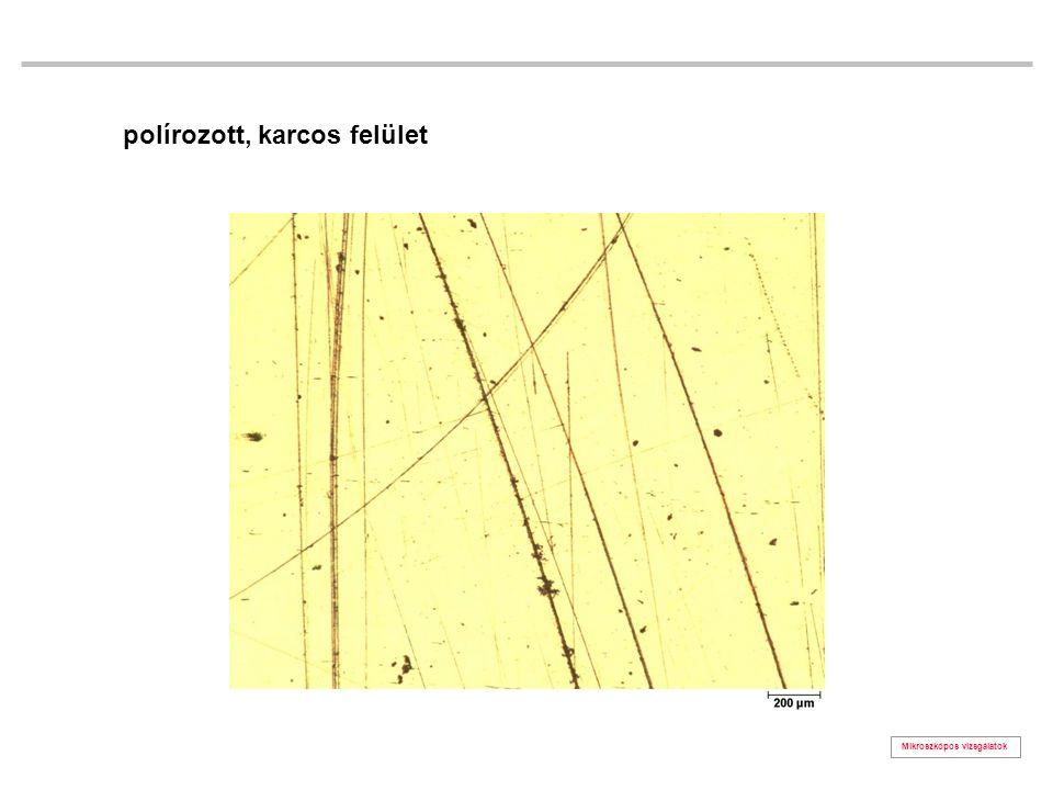 Mikroszkópos vizsgálatok polírozott, karcos felület