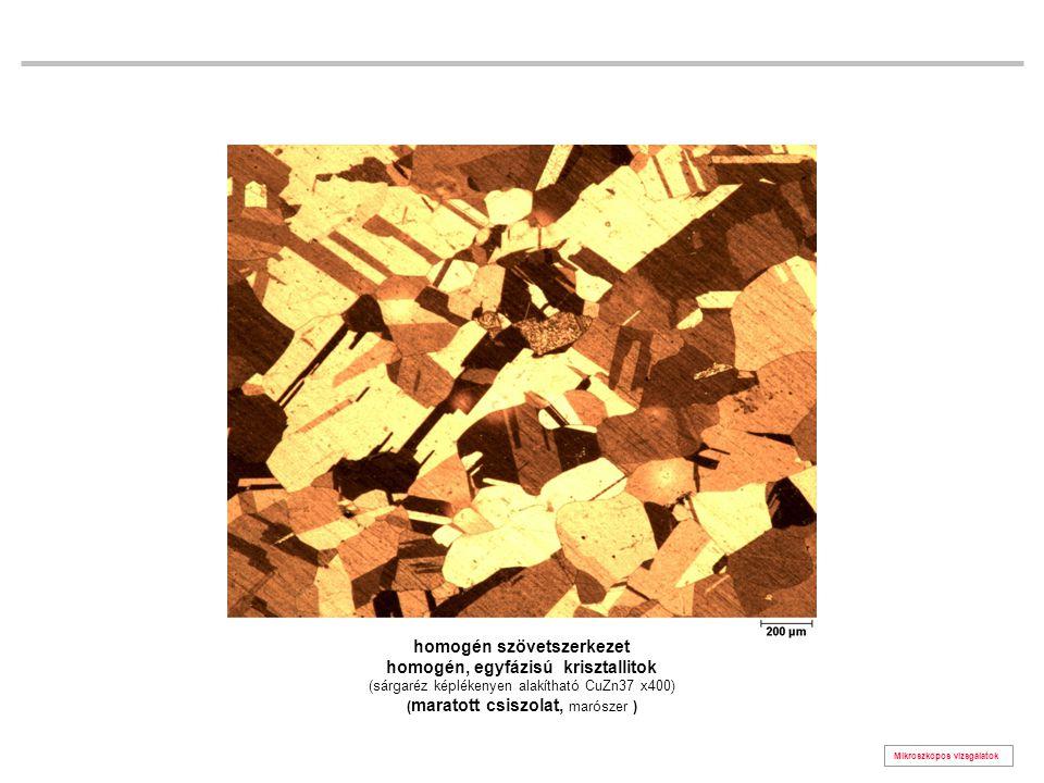 Mikroszkópos vizsgálatok homogén szövetszerkezet homogén, egyfázisú krisztallitok (sárgaréz képlékenyen alakítható CuZn37 x400) ( maratott csiszolat,