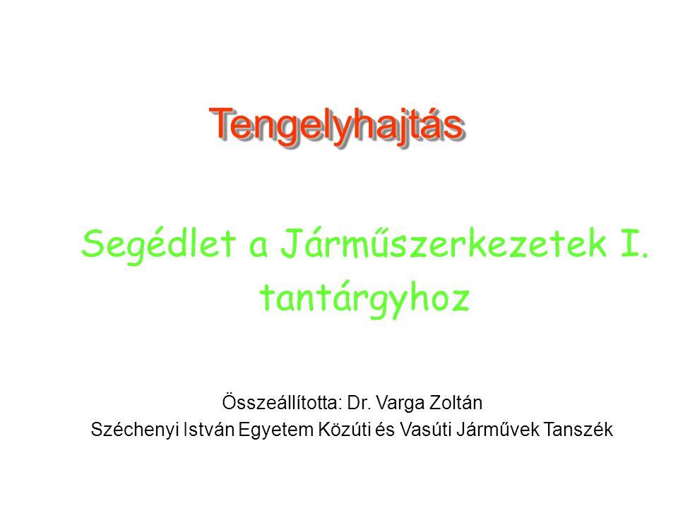 TengelyhajtásTengelyhajtás Összeállította: Dr. Varga Zoltán Széchenyi István Egyetem Közúti és Vasúti Járművek Tanszék Segédlet a Járműszerkezetek I.