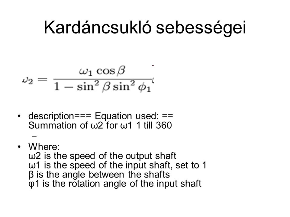 Kardáncsukló sebességei description=== Equation used: == Summation of ω2 for ω1 1 till 360 – Where: ω2 is the speed of the output shaft ω1 is the spee