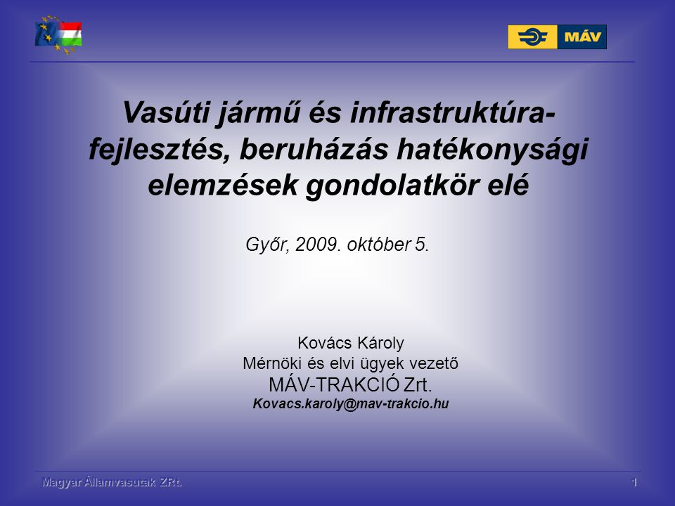 Magyar Államvasutak ZRt.1 Vasúti jármű és infrastruktúra- fejlesztés, beruházás hatékonysági elemzések gondolatkör elé Győr, 2009. október 5. Kovács K