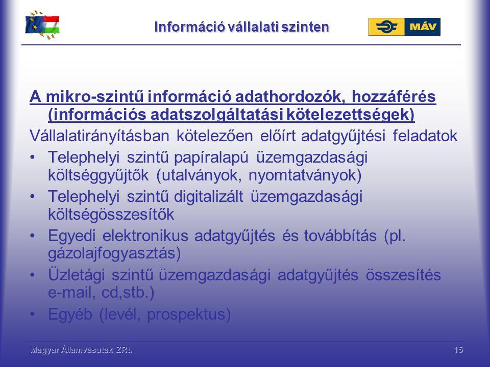 Magyar Államvasutak ZRt.16 Információ vállalati szinten Az információ vállalati szervezeti állandó alkalmazásának és feldolgozásának helye a kontrolling szervezet.