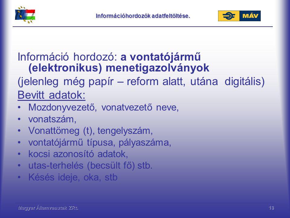 Magyar Államvasutak ZRt.18 Információhordozók adatfeltöltése. Információ hordozó: a vontatójármű (elektronikus) menetigazolványok (jelenleg még papír