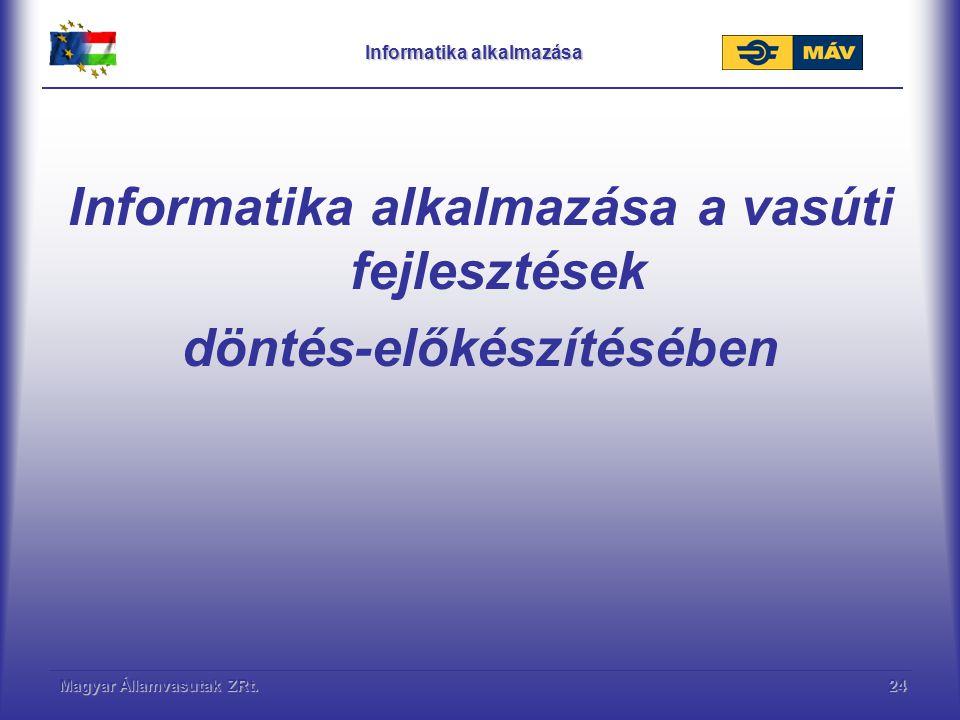 Magyar Államvasutak ZRt.24 Informatika alkalmazása Informatika alkalmazása a vasúti fejlesztések döntés-előkészítésében