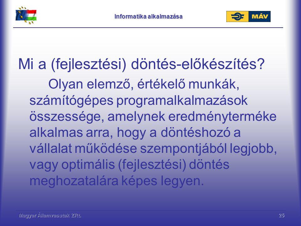 Magyar Államvasutak ZRt.26 Informatika alkalmazása A (fejlesztési) döntés-előkészítési anyagok adathordozója: számítógépes adatbázis, (Excel tábla) programfuttatás eredményoldalai, monitoron láthatóan és dokumentum formátumban kinyomtathatva papíron és digitálisan archiválhatóan,