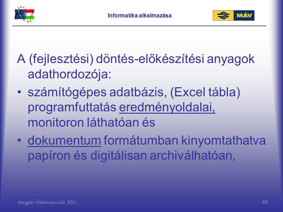 Magyar Államvasutak ZRt.26 Informatika alkalmazása A (fejlesztési) döntés-előkészítési anyagok adathordozója: számítógépes adatbázis, (Excel tábla) pr