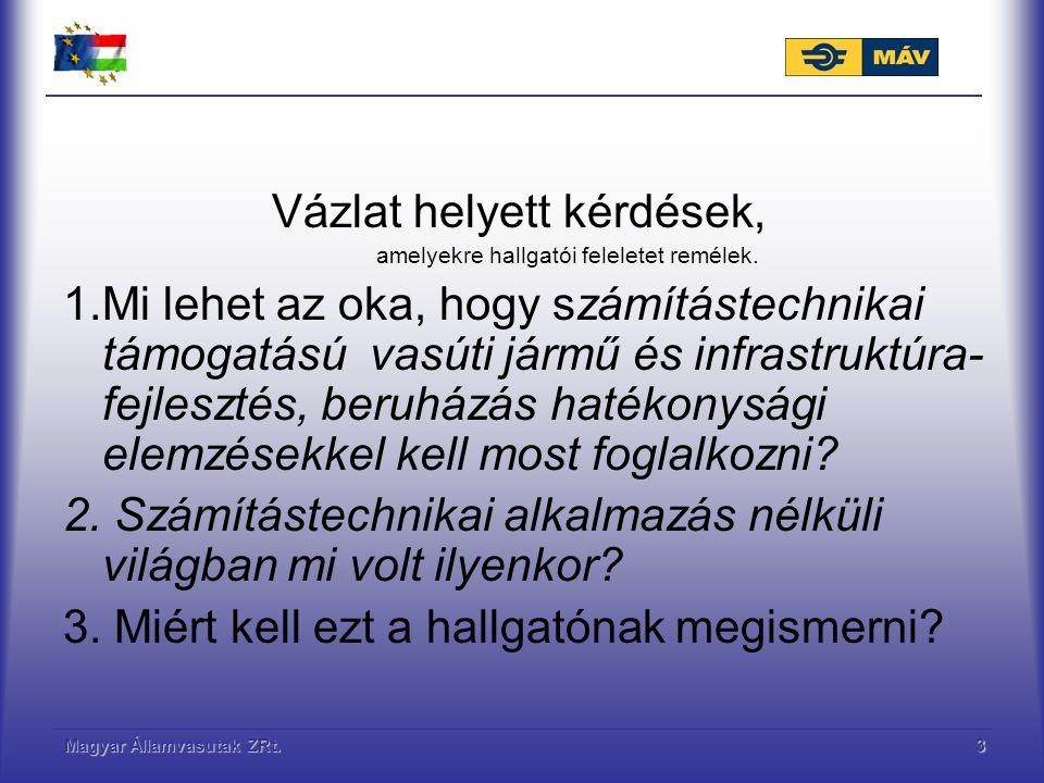 Magyar Államvasutak ZRt.3 Vázlat helyett kérdések, amelyekre hallgatói feleletet remélek. 1.Mi lehet az oka, hogy számítástechnikai támogatású vasúti