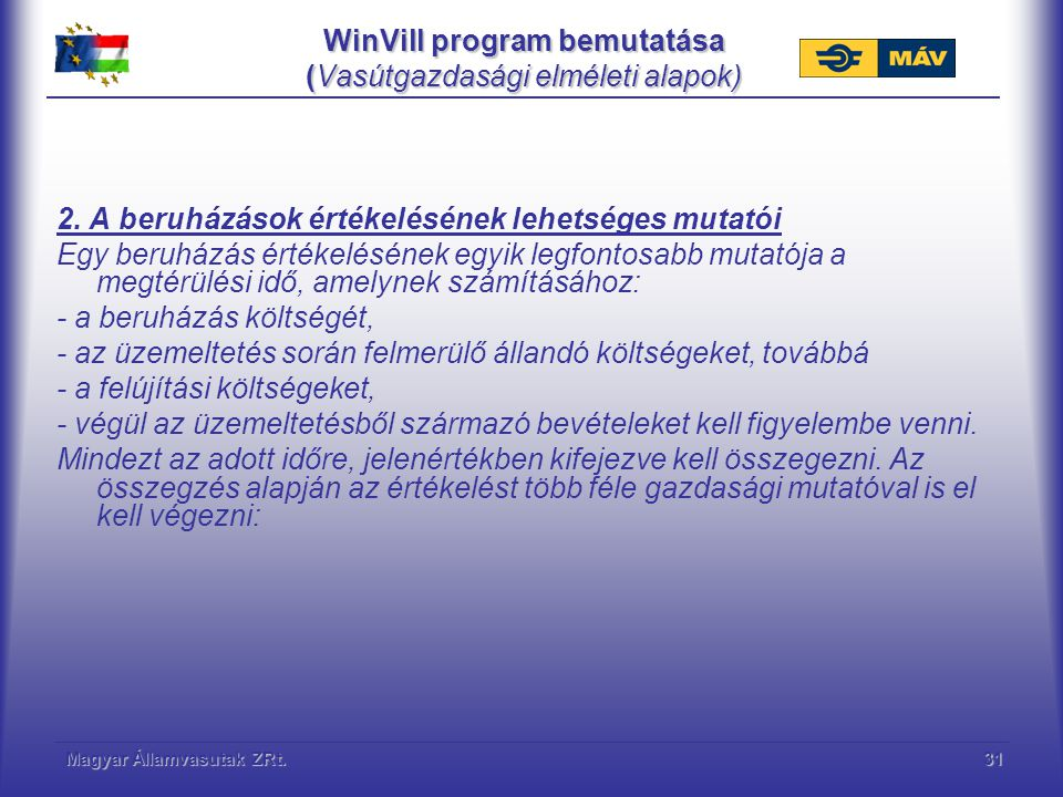Magyar Államvasutak ZRt.31 WinVill program bemutatása (Vasútgazdasági elméleti alapok) 2. A beruházások értékelésének lehetséges mutatói Egy beruházás