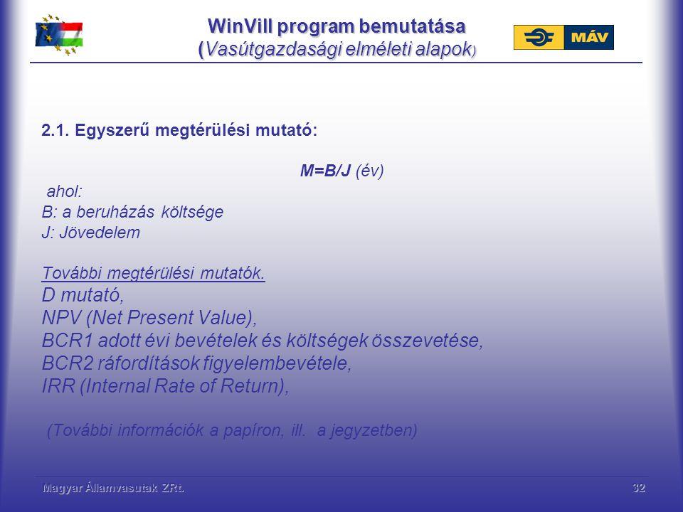 Magyar Államvasutak ZRt.32 WinVill program bemutatása (Vasútgazdasági elméleti alapok ) 2.1. Egyszerű megtérülési mutató: M=B/J (év) ahol: B: a beruhá