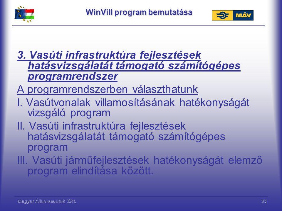 Magyar Államvasutak ZRt.33 WinVill program bemutatása 3. Vasúti infrastruktúra fejlesztések hatásvizsgálatát támogató számítógépes programrendszer A p