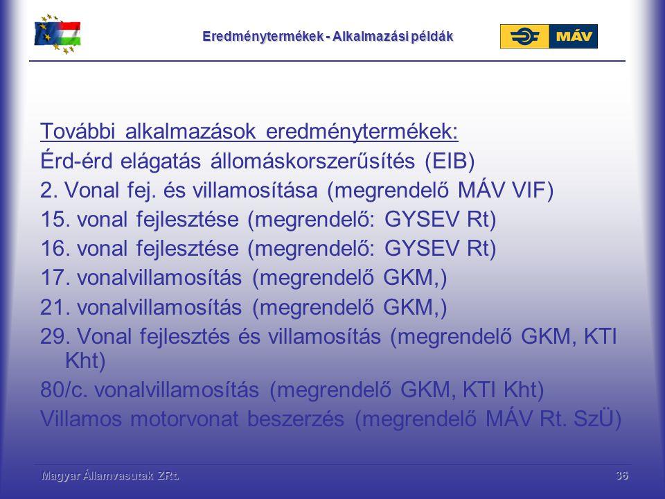 Magyar Államvasutak ZRt.36 Eredménytermékek - Alkalmazási példák További alkalmazások eredménytermékek: Érd-érd elágatás állomáskorszerűsítés (EIB) 2.