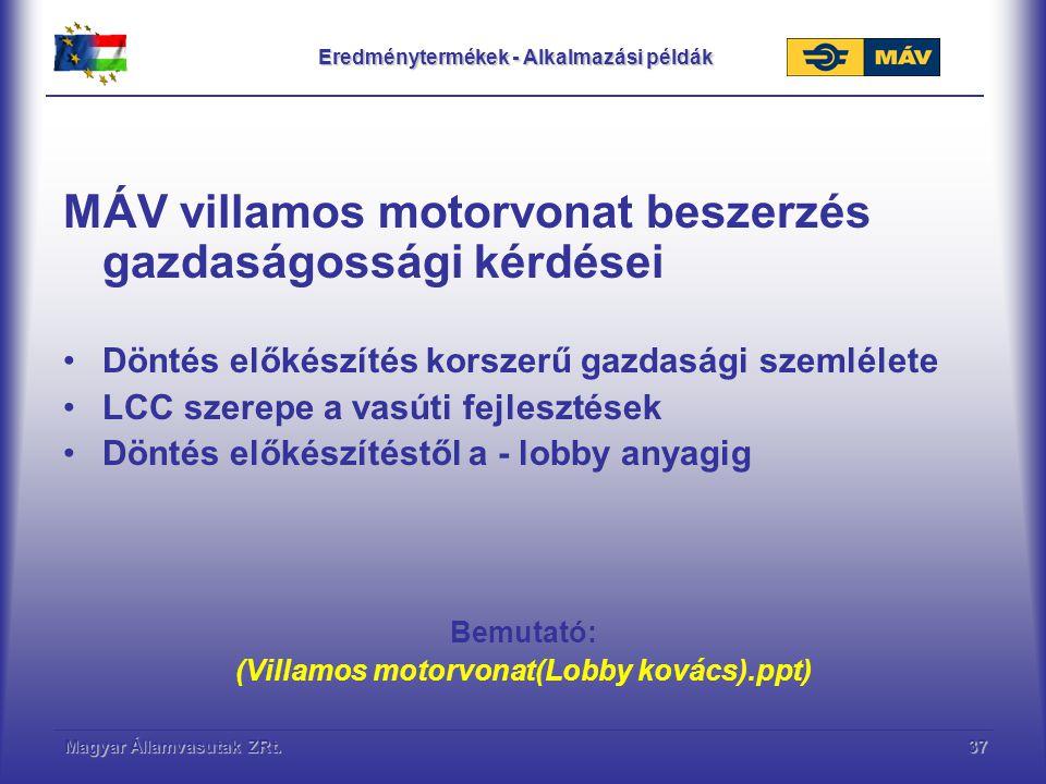 Magyar Államvasutak ZRt.37 Eredménytermékek - Alkalmazási példák MÁV villamos motorvonat beszerzés gazdaságossági kérdései Döntés előkészítés korszerű