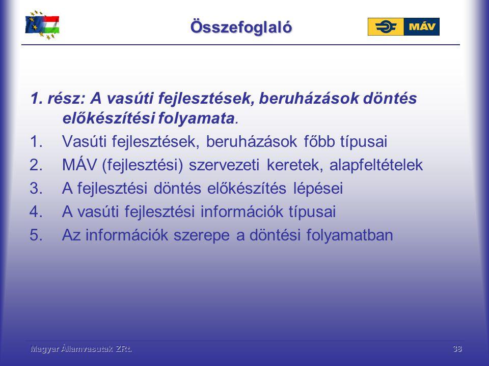 Magyar Államvasutak ZRt.38Összefoglaló 1. rész: A vasúti fejlesztések, beruházások döntés előkészítési folyamata. 1.Vasúti fejlesztések, beruházások f