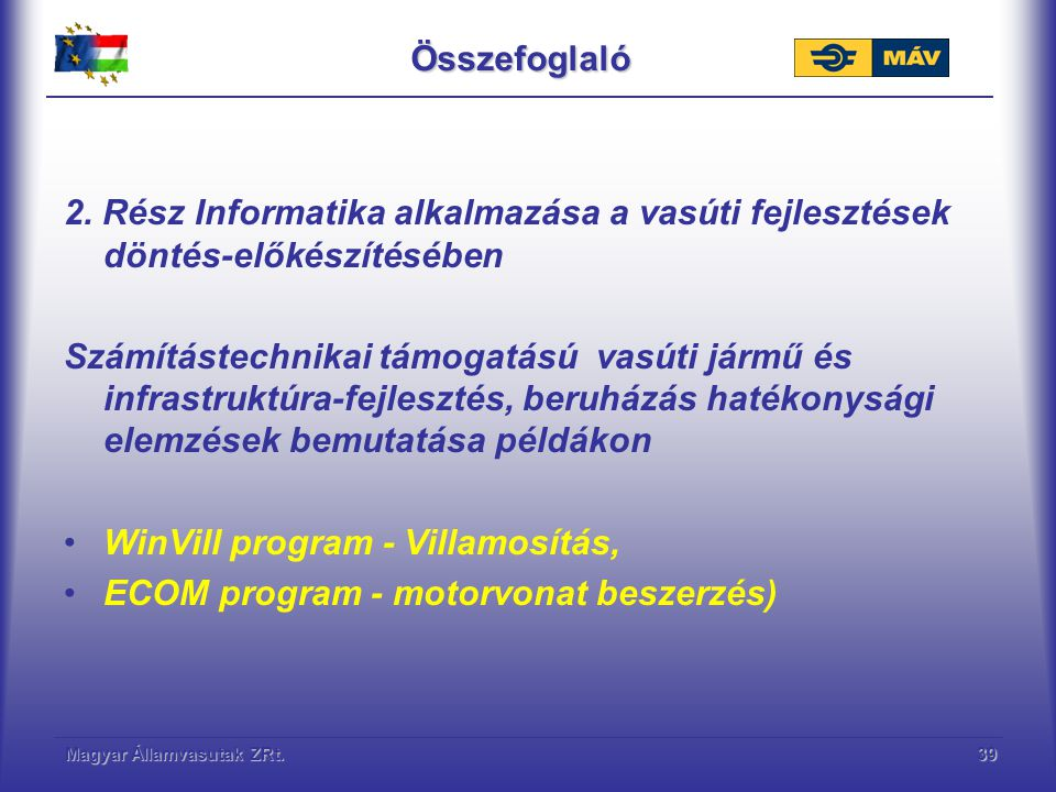 Magyar Államvasutak ZRt.39Összefoglaló 2. Rész Informatika alkalmazása a vasúti fejlesztések döntés-előkészítésében Számítástechnikai támogatású vasút