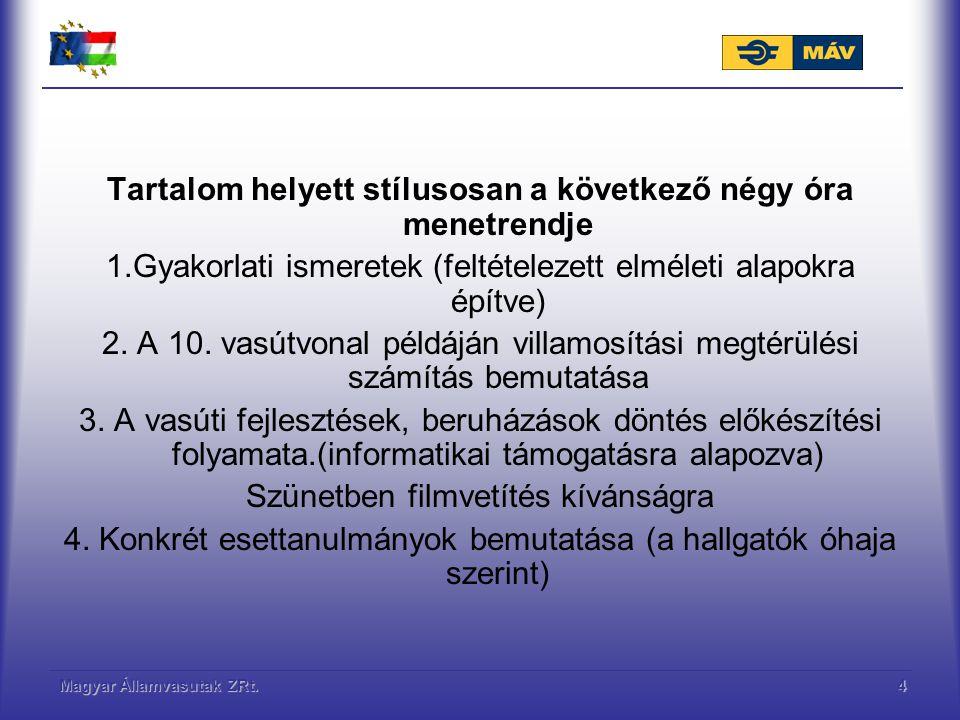 Magyar Államvasutak ZRt.5 A gyakorlati példa bemutatása, ismertetése Milyen lehetőségek vannak a vasútfejlesztésre Miért villamosítás Vasútfejlesztés vonal villamosítással Konkrét Ny-d térségi esetek 10.