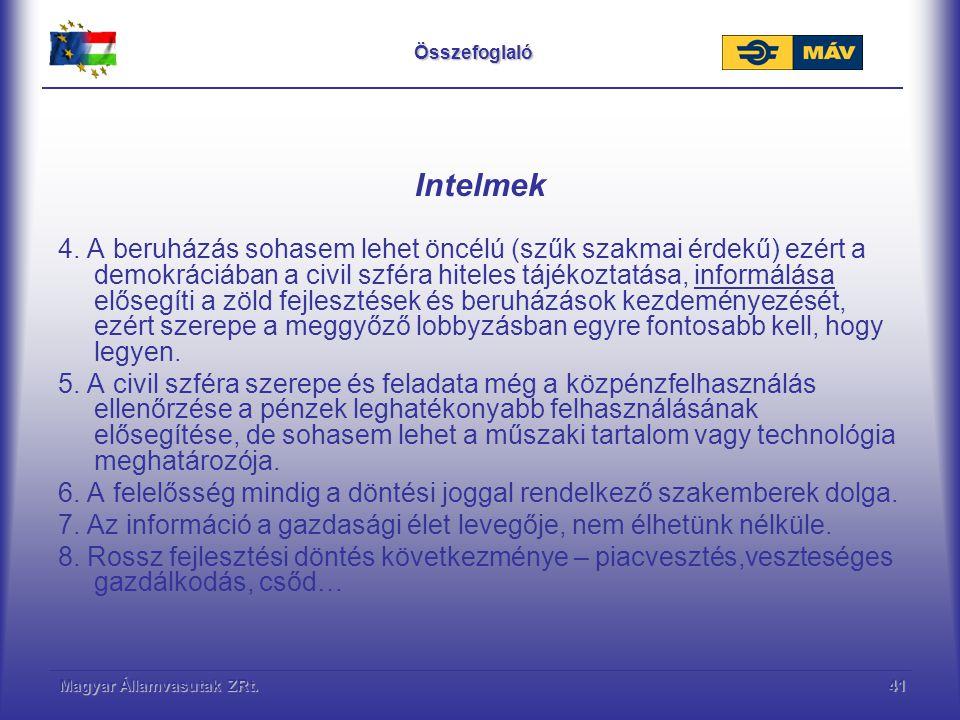 Magyar Államvasutak ZRt.41Összefoglaló Intelmek 4. A beruházás sohasem lehet öncélú (szűk szakmai érdekű) ezért a demokráciában a civil szféra hiteles