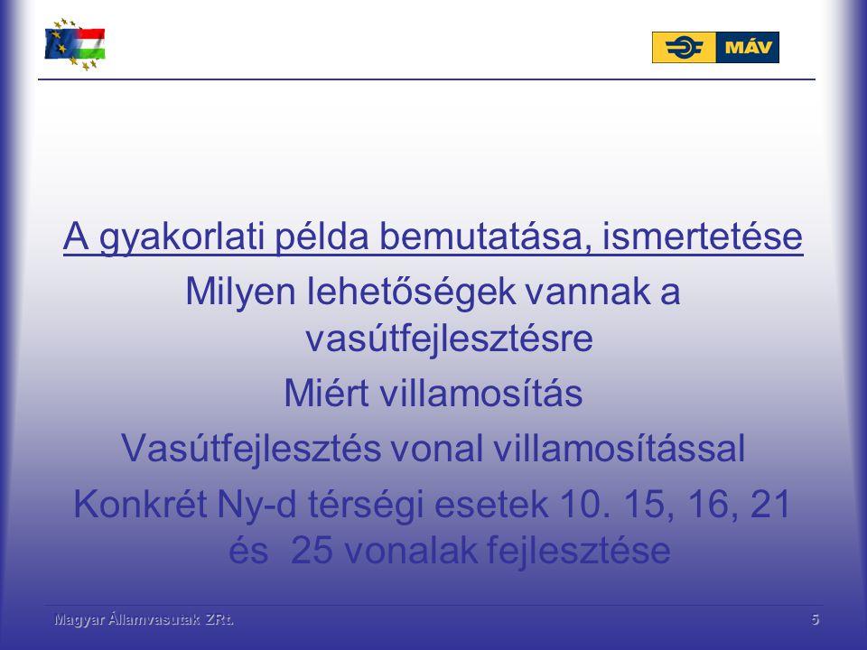 Magyar Államvasutak ZRt.5 A gyakorlati példa bemutatása, ismertetése Milyen lehetőségek vannak a vasútfejlesztésre Miért villamosítás Vasútfejlesztés