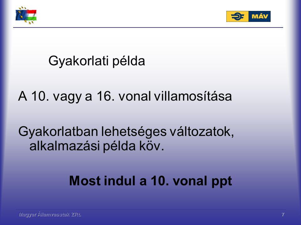 Magyar Államvasutak ZRt.7 Gyakorlati példa A 10. vagy a 16. vonal villamosítása Gyakorlatban lehetséges változatok, alkalmazási példa köv. Most indul