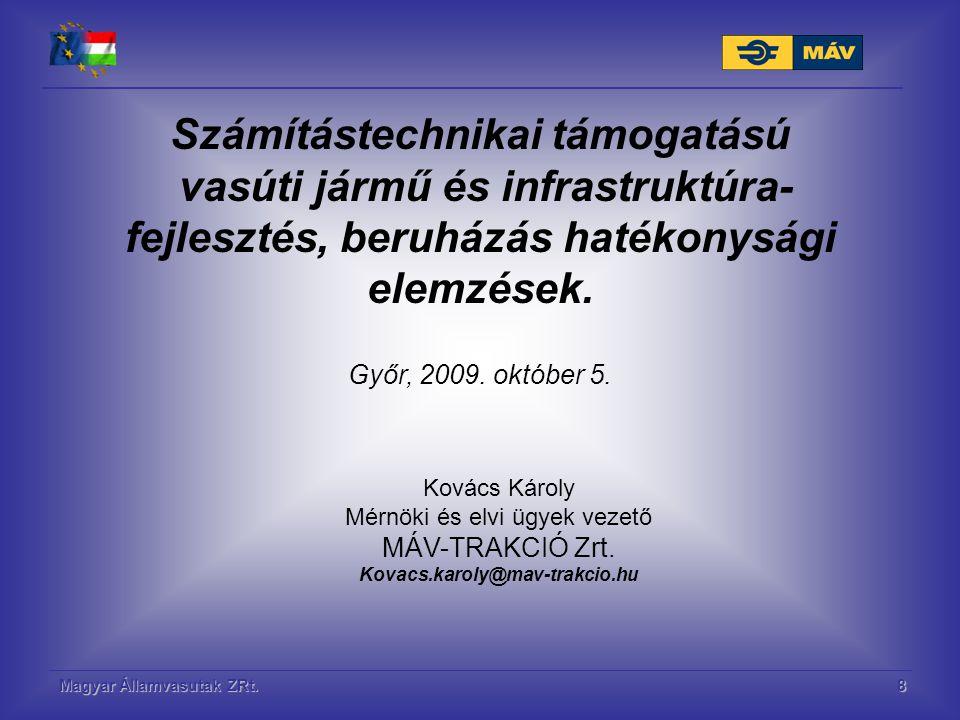Magyar Államvasutak ZRt.8 Számítástechnikai támogatású vasúti jármű és infrastruktúra- fejlesztés, beruházás hatékonysági elemzések. Győr, 2009. októb