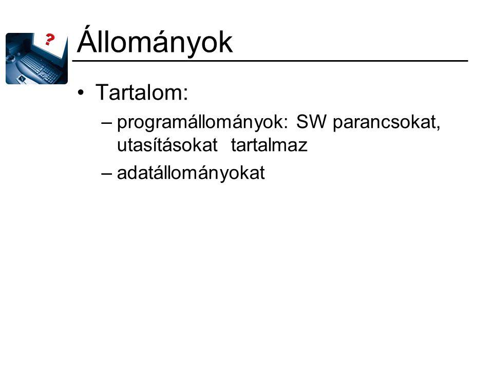 Állományok Tartalom: –programállományok: SW parancsokat, utasításokat tartalmaz –adatállományokat