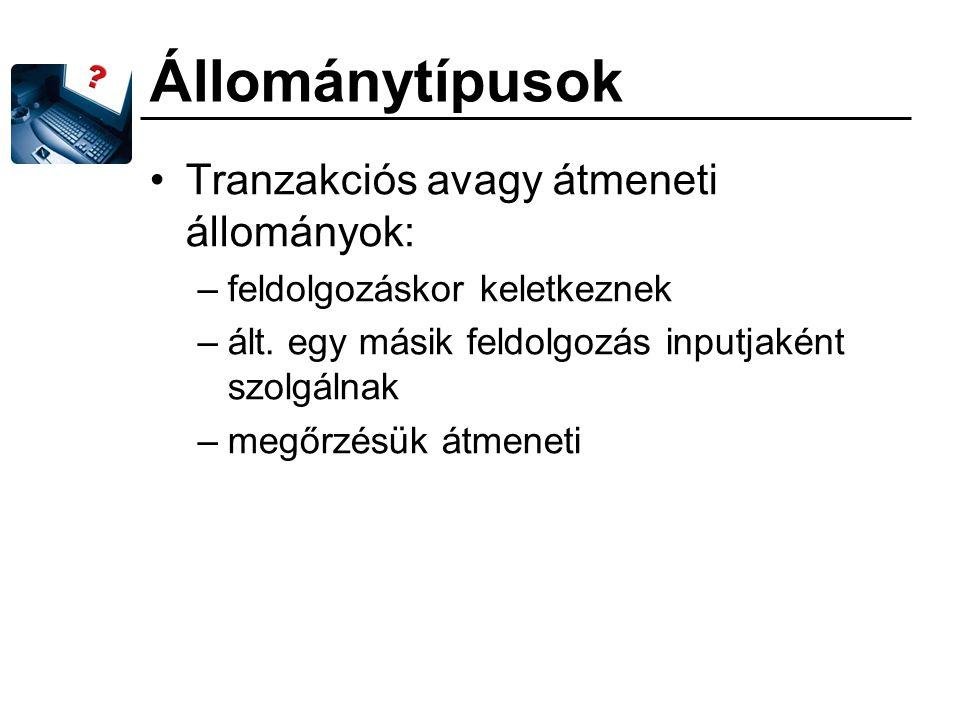 Állománytípusok Tranzakciós avagy átmeneti állományok: –feldolgozáskor keletkeznek –ált.
