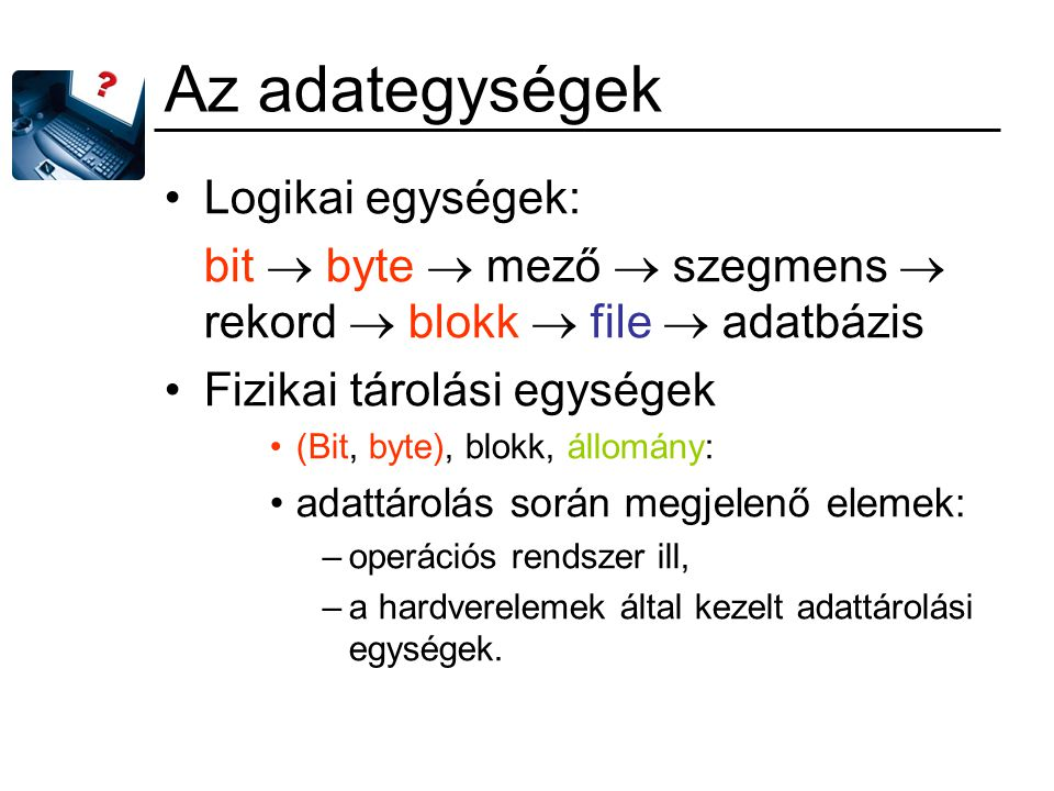 Fájldeklaráció A fájl leírása létrehozás céljából, ahol megadandó: –a fájl mezői; –a mezők típusa; –a mezők mérete; –a fájl rekordtípusa; –a fájl kulcsmezői.