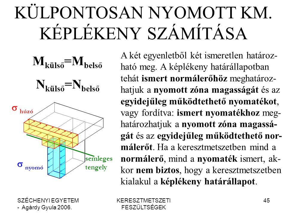 SZÉCHENYI EGYETEM - Agárdy Gyula 2006.KERESZTMETSZETI FESZÜLTSÉGEK 45 KÜLPONTOSAN NYOMOTT KM.