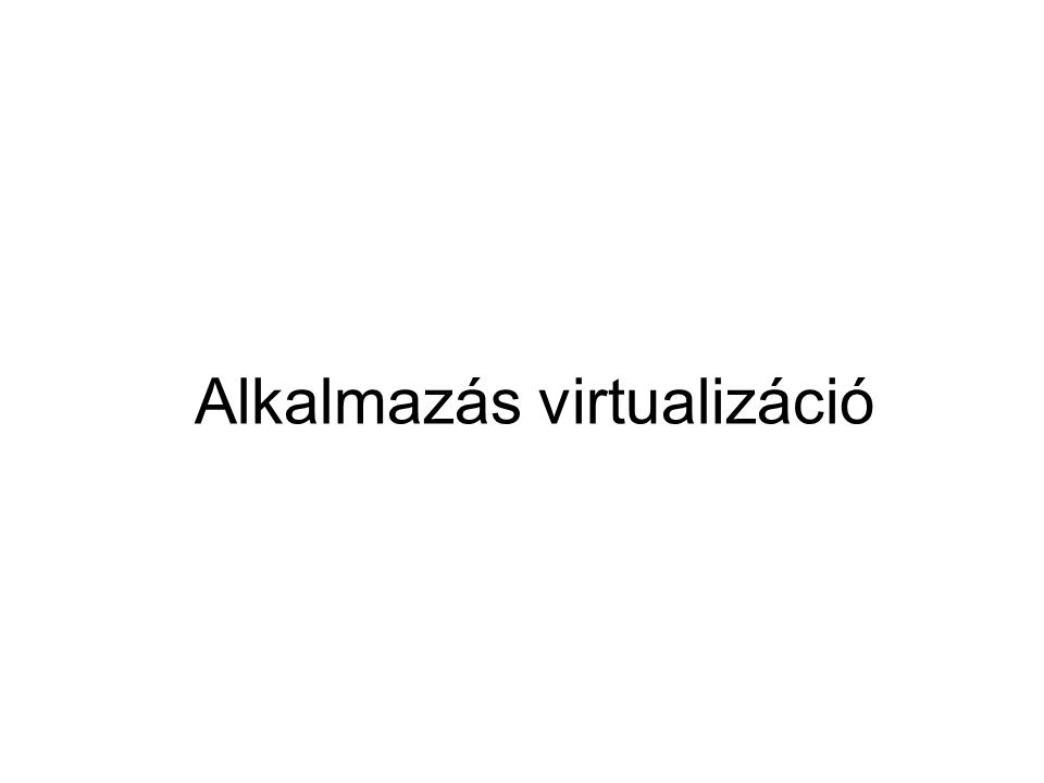 Hátrányok az alkalmazásokhoz el kell készíteni a virtualizáláshoz szükséges csomagokat a szerverekben növelni kell az erőforrásokat (elsősorban memória, CPU és háttértár) olyan programok, melyek futásához eszközmeghajó kell  nem virtualizálhatóak nagyon régi alkalmazások virtualizálása  virtuális gépek (régi OS) használata jobb