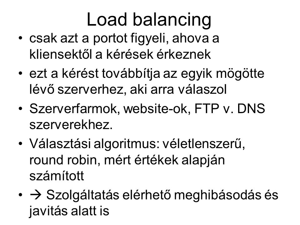 Load balancing csak azt a portot figyeli, ahova a kliensektől a kérések érkeznek ezt a kérést továbbítja az egyik mögötte lévő szerverhez, aki arra vá