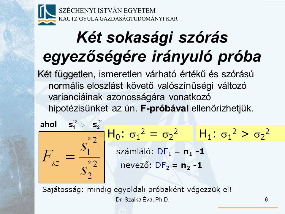 Dr. Szalka Éva, Ph.D.6 Két sokasági szórás egyezőségére irányuló próba Két független normális F-próbával Két független, ismeretlen várható értékű és s