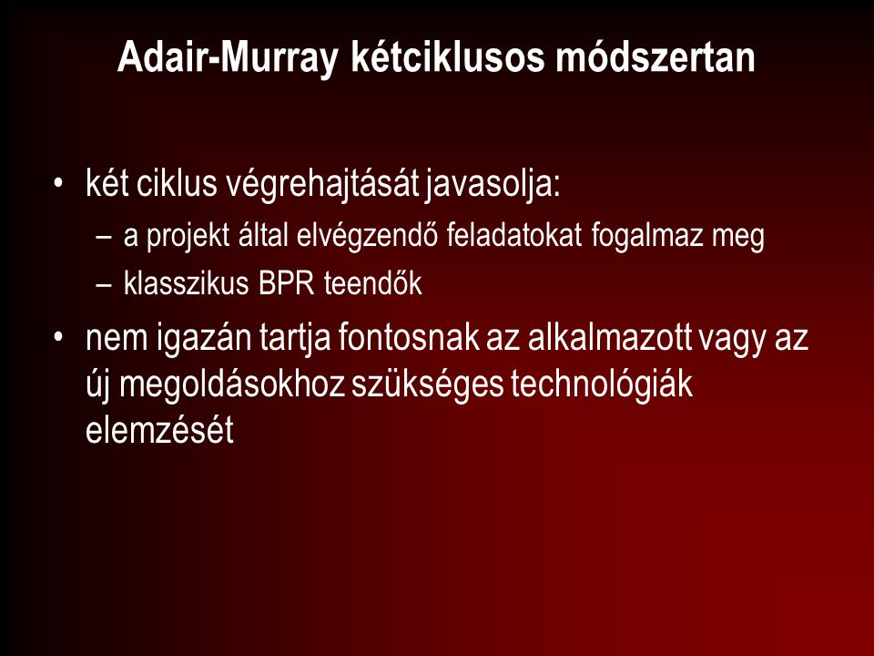 Adair-Murray kétciklusos módszertan két ciklus végrehajtását javasolja: –a projekt által elvégzendő feladatokat fogalmaz meg –klasszikus BPR teendők n